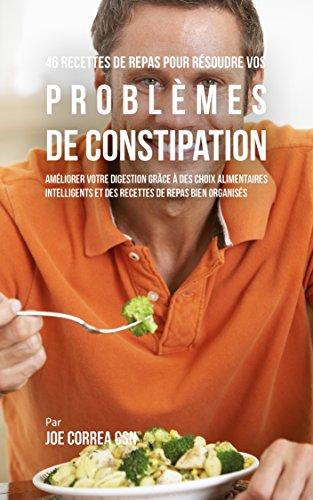 46 Recettes pour Résoudre vos Problèmes de Constipation: Améliorez ...