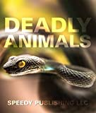 Deadly Animals in the Wild: From Venomous Snakes, Man-Eaters to Poisonous Spiders (Deadliest Animals on the Planet)