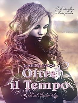 Oltre il tempo (My Hell and Paradise Trilogy Vol. 2) di [Falco, Marina]