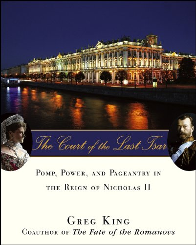 The Court of the Last Tsar: Pomp, Power and Pageantry in the Reign of Nicholas II (English Edition) -