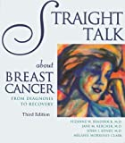 Straight Talk About Breast Cancer: From Diagnosis to Recovery (Addicus Nonfiction Books) by Suzanne W. Braddock MD (2006-10-28)