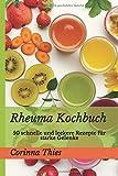 Rheuma Kochbuch: 50 schnelle und leckere Rezepte für starke Gelenke -