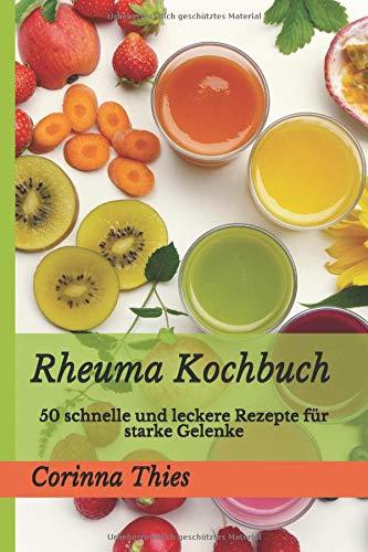 Rheuma Kochbuch: 50 schnelle und leckere Rezepte für starke Gelenke
