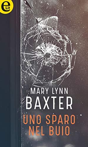 Uno sparo nel buio (eLit) di [Baxter, Mary Lynn]