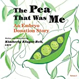 The Pea That Was Me: An Embryo Donation Story: Volume 3