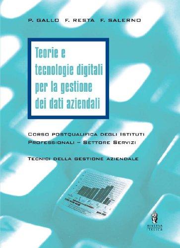 Teorie e tecnologie digitali per la gestione dei dati aziendali. Per il biennio post-qualifica degli istituti professionali