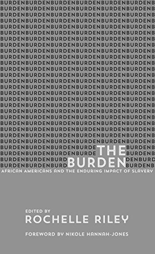 The Burden: African Americans and the Enduring Impact of Slavery (English Edition) -