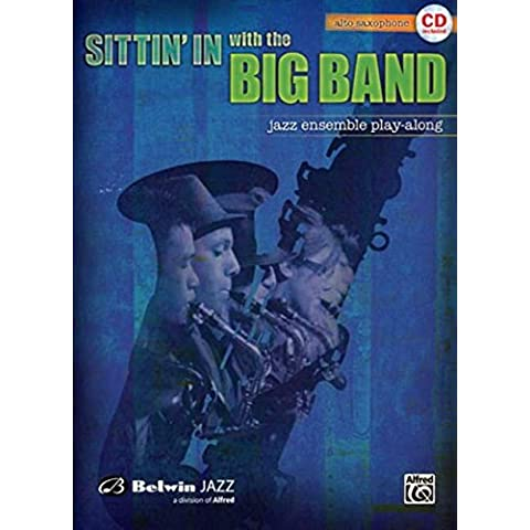 Sittin' in With the Big Band: Eb Alto Saxophone, Jazz Ensemble Play-Along