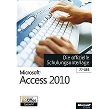 Microsoft Access 2010 - Die offizielle Schulungsunterlage (77-885) (German Edition)