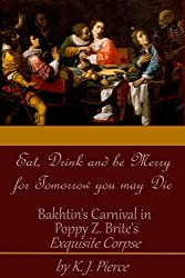 [Article] Eat, Drink, and be Merry for Tomorrow You may Die: Bakhtin's Carnival in Poppy Z. Brite's Exquisite Corpse