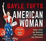 American Woman: How I lost my Heimat und found my Zuhause. Gelesen von Gayle Tufts