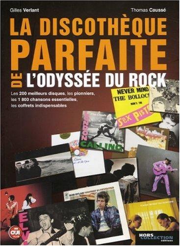 La discothèque parfaite de l'odyssée du rock : Les 200 meilleurs disques, les pionniers, les 1800 chansons essentielles, les coffrets indispensables par Gilles Verlant