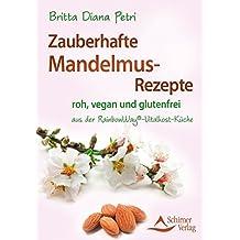 Zauberhafte Mandelmus-Rezepte: aus der RainbowWay®-Vitalkost-Küche