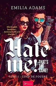 Hate me ! That's the game !, tome 1 : Coup de foudre par Emilia Adams