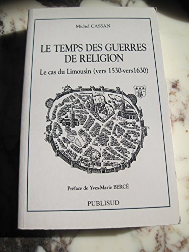 Le temps des guerres de religion: Le cas du Limousin : (vers 1530-vers 1630) (La France au fil des siècles) par Michel Cassan