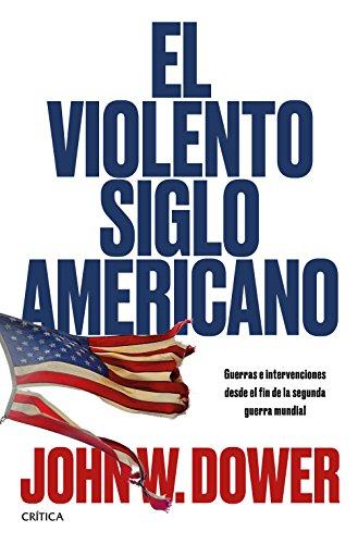 El violento siglo americano: Guerras e intervenciones desde el fin de la segunda guerra mundial (Memoria Crítica) por John W. Dower