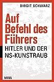 Auf Befehl des Führers: Hitler und der NS-Kunstraub