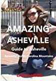 Amazing Asheville: Your Guide to Asheville and the Beautiful North Carolina Mountains by Sluder, Lan (2013) Paperback