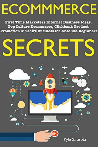 Ecommerce Secrets (Online Stores 2018): First Time Marketers Internet Business Ideas. Pop Culture Ecommerce, Clickbank Product Promotion & Tshirt Business for Absolute Beginners (English Edition) (Promotion T-shirts)