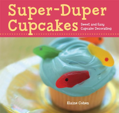 Super-Duper Cupcakes: Sweet and Easy Cupcake Decorating -