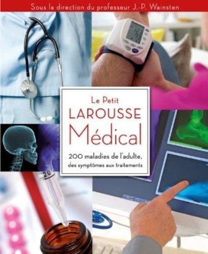 Le Petit Larousse Médical : 200 maladies de l'adulte des symptômes aux traitments par Jean-Pierre Wainsten