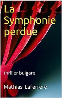 La Symphonie perdue: thriller bulgare par [Laferrère, Mathias]