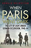When Paris Went Dark: The City of Light Under German Occupation, 1940-44