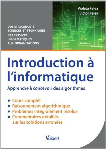 Introduction à l'informatique - Apprendre à concevoir des algorithmes - Cours et problèmes corrigés par Victor Felea