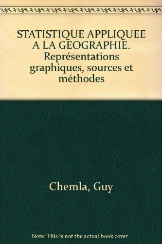 STATISTIQUE APPLIQUEE A LA GEOGRAPHIE. Représentations graphiques, sources et méthodes par Guy Chemla