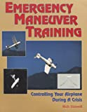 Emergency Maneuver Training : Controlling Your Airplane During a Crisis by Rich Stowell (1997-01-02)