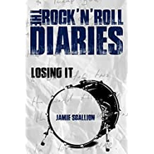 Losing It (The Rock 'n' Roll Diaries Book 3)