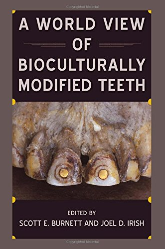 A World View of Bioculturally Modified Teeth (Bioarchaeological Interpretations of the Human Past: Local, Regional, and Global)