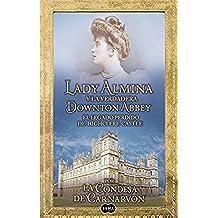 Lady Almina y la verdadera Downton Abbey: El legado perdido de Highclere Castle