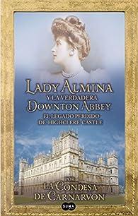 Lady Almina y la verdadera Downton Abbey par Lady Fiona Carnarvon