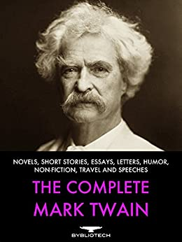 The Complete Mark Twain: Novels, Short Stories, Essays, Letters, Humor, Non-Fiction, Travel and Speeches (English Edition) von [Twain, Mark]