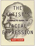 Artist's Complete Guide to Facial Expression, The