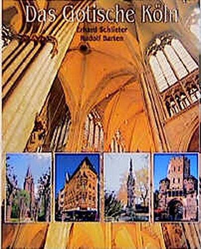 Das Gotische Köln: Architektur mit Spitzbogen vom Mittelalter bis heute