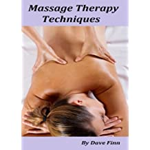 Massage Therapy Techniques : Swedish Massage, Sports Massage, Aromatherapy, Acupressure,Alexander Technique, Craniosacral Therapy, Deep Tissue massage, ... ,Baby Massage and Rolfing. (English Edition)