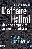 Affaire Halimi. Du crime crapuleux au meurtre antisémite. Histoire d'une dérive (L'): Du crime crapuleux au meurtre antisémite