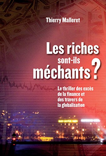 Les riches sont-ils méchants?: Le thriller des excès de la finance et des travers de la globalisation (ROMAN)