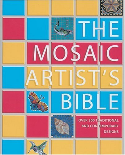 Mosaic Artist's Bible: Over 300 Traditional and Contemporary Designs por Teresa Mills