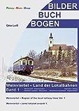 Weinviertel - Land der Lokalbahnen Teil 1: Stammersdorf – Dobermannsdorf, Zistersdorf – Drösing, Mistelbach Lokalbahn – Gänserndorf, Siebenbrunn-Leopoldsdorf – Engelhartstetten