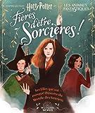 Harry Potter:Fières d'être sorcières!: Les filles qui ont marqué l'histoire du Monde des Sorciers...