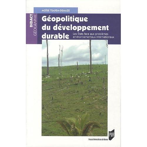 Géopolitique du développement durable : Les Etats face aux problèmes environnementaux internationaux de Moïse Tsayem Demaze (25 août 2011) Broché