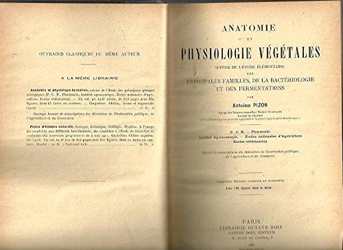 ANATOMIE ET PHYSIOLOGIE VEGETALES SUIVIES DE L'ETUDE ELEMENTAIRE DES PRINCIPALES FAMILLES, DE LA BACTERIOLOGIE ET DES FERMENTATIONS. HISTOLOGIA VEGETAL Y TECNICA MICROGRAFICA. par Antoine. MADRID MORENO, J. PIZON