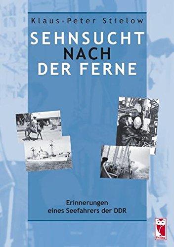 Sehnsucht nach der Ferne: Erinnerungen eines Seefahrers der DDR