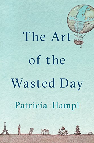 The Art of the Wasted Day (English Edition) por Patricia Hampl