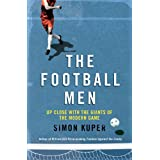 The Football Men: Up Close with the Giants of the Modern Game (English Edition)