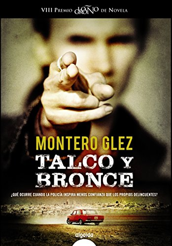 Talco y bronce (Algaida Literaria - Premio Logroño De Novela) por Montero Glez