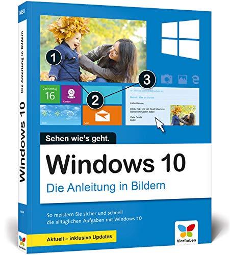 Windows 10: Die Anleitung in Bildern. Aktuell inklusive aller Updates. Komplett in Farbe. Ideal für Einsteiger.